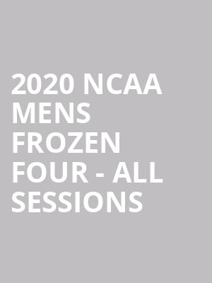 2020 NCAA Mens Frozen Four - All Sessions at Little Caesars Arena