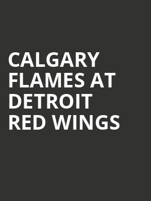 Calgary Flames at Detroit Red Wings at Little Caesars Arena