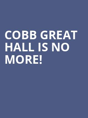 Cobb Great Hall is no more