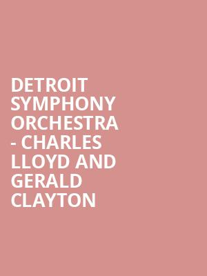 Detroit Symphony Orchestra - Charles Lloyd and Gerald Clayton at Detroit Symphony Orchestra Hall