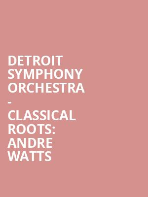 Detroit Symphony Orchestra - Classical Roots: Andre Watts at Detroit Symphony Orchestra Hall