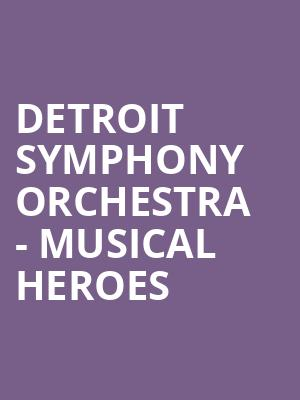 Detroit Symphony Orchestra - Musical Heroes at Detroit Symphony Orchestra Hall