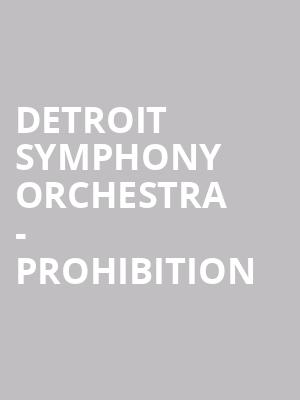 Detroit Symphony Orchestra - Prohibition at Detroit Symphony Orchestra Hall