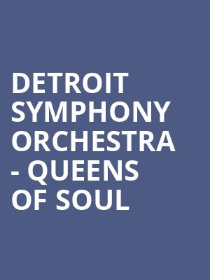 Detroit Symphony Orchestra - Queens of Soul at Detroit Symphony Orchestra Hall