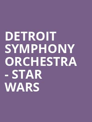 Detroit Symphony Orchestra - Star Wars at Detroit Symphony Orchestra Hall