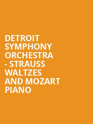 Detroit Symphony Orchestra - Strauss Waltzes and Mozart Piano at Detroit Symphony Orchestra Hall