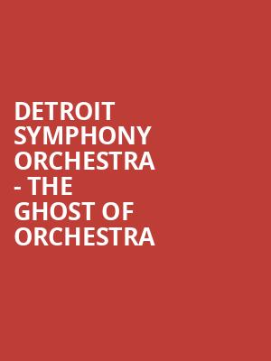 Detroit Symphony Orchestra - The Ghost of Orchestra at Detroit Symphony Orchestra Hall