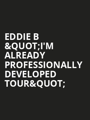 "Eddie B ""I'm Already Professionally Developed Tour"" at Music Hall Center"