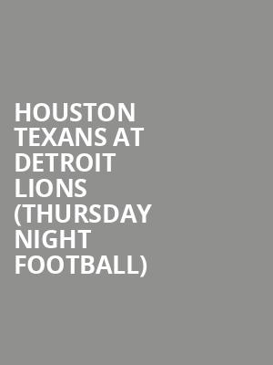Houston Texans at Detroit Lions (Thursday Night Football) at Ford Field