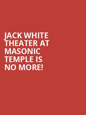Jack White Theater at Masonic Temple is no more