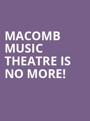 Macomb Music Theatre is no more