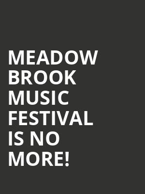 Meadow Brook Music Festival is no more