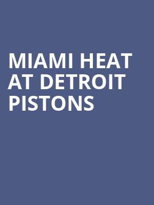 Miami Heat at Detroit Pistons at Little Caesars Arena