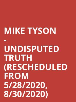 Mike Tyson - Undisputed Truth (Rescheduled from 5/28/2020, 8/30/2020) at MGM Grand Detroit Event Center
