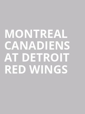 Montreal Canadiens at Detroit Red Wings at Little Caesars Arena
