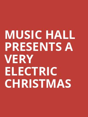 Music Hall Presents A Very Electric Christmas at Music Hall Center