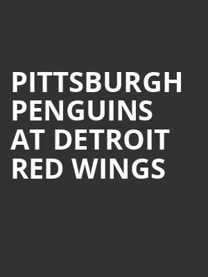Pittsburgh Penguins at Detroit Red Wings at Little Caesars Arena