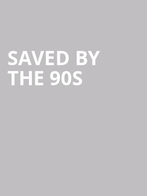 Saved By The 90s at Saint Andrews Hall
