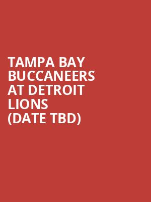 Tampa Bay Buccaneers at Detroit Lions (Date TBD) at Ford Field