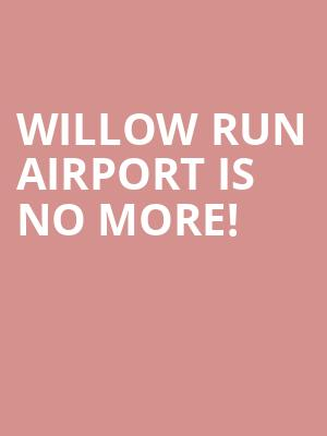 Willow Run Airport is no more