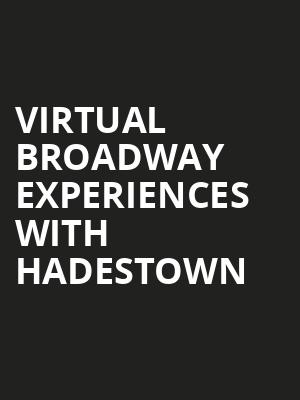 Virtual Broadway Experiences with HADESTOWN Poster